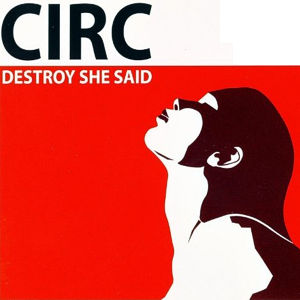 Circ – Destroy she said