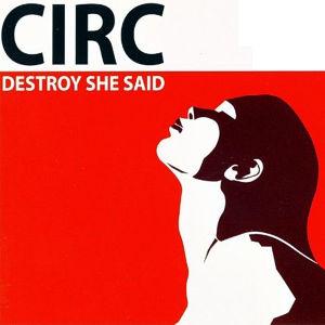 Circ – Destroy she said