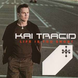 Kai Tracid – Life is too short