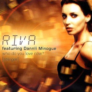 Riva feat. Dannii Minogue – Who do you love now?